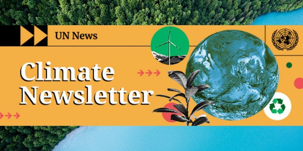 UN News Climate Newsletter.