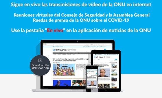 """Sigue en vivo las transmisiones de vídeo de la ONU en internet: Reuniones virtuales del Consejo de Seguridad y la Asamblea General, Ruedas de prensa de la ONU sobre el COVID-19. Use la pestaña """"En vivo"""" en la aplicación de noticias de la ONU."""