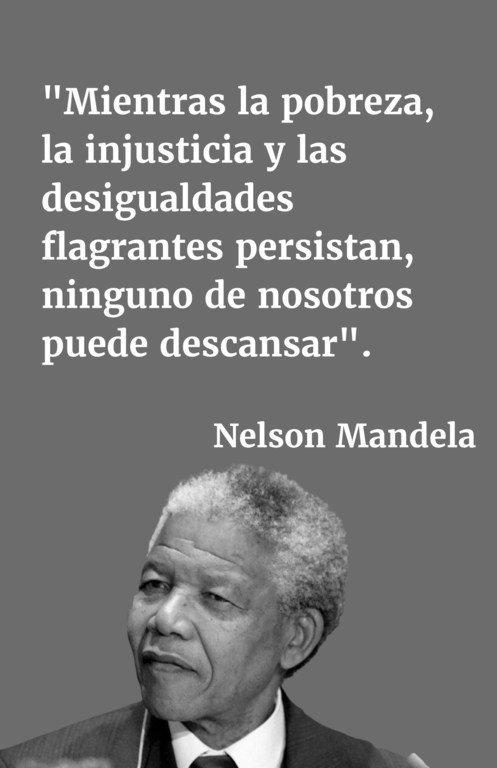 Mientras la pobreza, la injusticia y las desigualdades flagrantes persistan, ninguno de nosotros puede descansar.