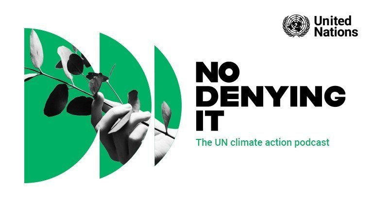 No Denying It, The UN climate action podcast.