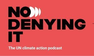 No Denying It, The UN climate action podcast