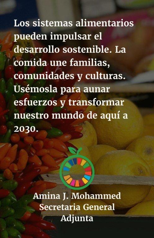 Los sistemas alimentarios pueden impulsar el desarrollo sostenible. La comida une familias, comunidades y culturas. Usémosla para aunar esfuerzos y transformar nuestro mundo de aquí a 2030.