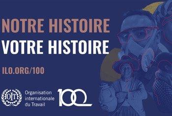 Notre Histoire, votre histoire, le centenaire de l'OIT